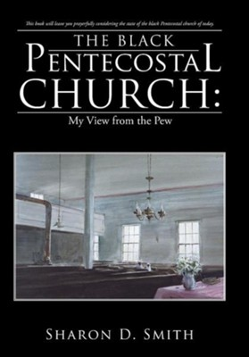 The Black Pentecostal Church: My View from the Pew  -     By: Sharon D. Smith