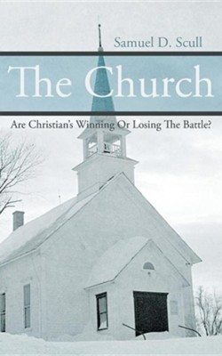The Church: Are Christian's Winning or Losing the Battle?  -     By: Samuel D. Scull