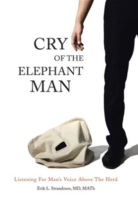 Cry of the Elephant Man: Listening for Man's Voice Above the Herd  -     By: Erik L. Strandness