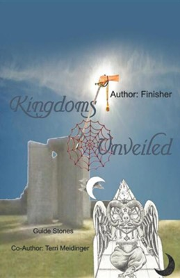 Kingdoms Unveiled  -     By: Terri Meidinger