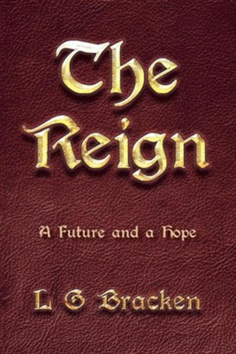 The Reign: A Future and a Hope  -     By: L.G. Bracken