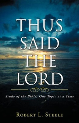 Thus Said the Lord: Study of the Bible, One Topic at a Time  -     By: Robert L. Steele