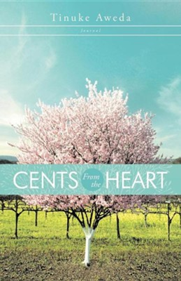 Cents from the Heart: Journal  -     By: Tinuke Aweda