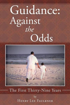 Guidance: Against the Odds: The First Thirty-Nine Years  -     By: Henry Lee Faulkner