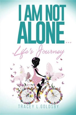 I Am Not Alone...Life's Journey  -     By: Tracey L. Goldsby