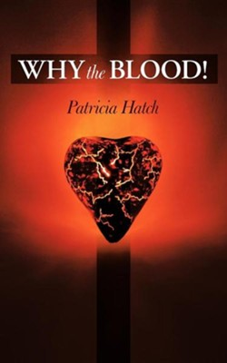 Why the Blood!  -     By: Patricia Hatch