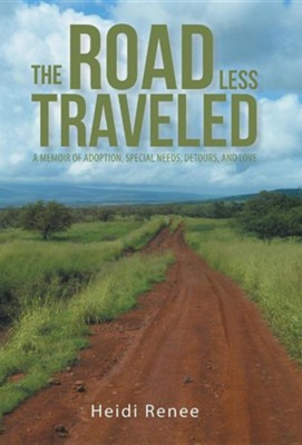 The Road Less Traveled: A Memoir of Adoption, Special Needs, Detours, and Love  -     By: Heidi Renee