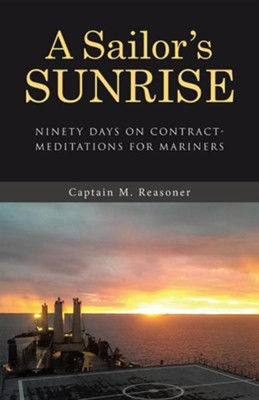 A Sailor's Sunrise: Ninety Days on Contract-Meditations for Mariners  -     By: Captain M. Reasoner