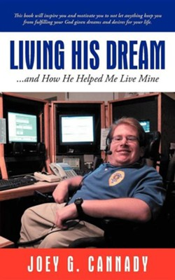 Living His Dream: ...and How He Helped Me Live Mine  -     By: Joey G. Cannady