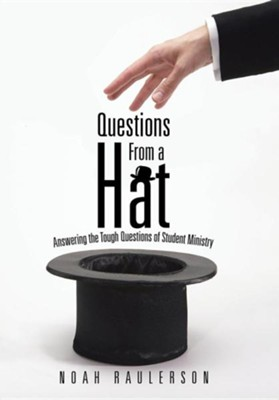 Questions from a Hat: Answering the Tough Questions of Student Ministry  -     By: Noah Raulerson