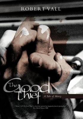The Good Thief: A Tale of Mercy  -     By: Robert Vall