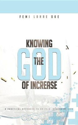 Knowing the God of Increase: A Practical Approach to an Ever Increasing Life  -     By: Femi Lanre-Oke