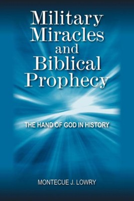Military Miracles and Biblical Prophecy: The Hand of God in History  -     By: Montecue J. Lowry