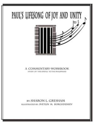 Paul's Lifesong of Joy and Unity: A Commentary-Workbook Study of the Epistle to the Philippians  -     By: Sharon L. Gresham