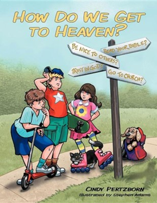 How Do We Get to Heaven?  -     By: Cindy Pertzborn
