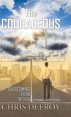 The Courageous: Overcoming from Within  -     By: Chris Deeroy