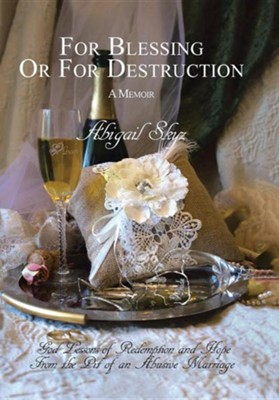 For Blessing or for Destruction: God Lessons of Redemption and Hope from the Pit of an Abusive Marriage  -     By: Abigail Skyz