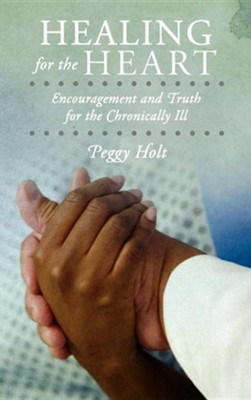Healing for the Heart: Encouragement and Truth for the Chronically Ill  -     By: Peggy Holt