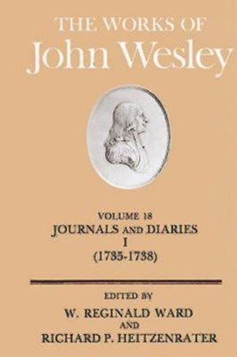 The Works of John Wesley, Volume 18: Journals and Diaries I, 1735-1738  -     Edited By: W. Reginald Ward, Richard P. Heitzenrater     By: John Wesley