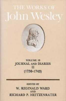 The Works of John Wesley, Volume 19: Journals and Diaries, 1738-1745  -     Edited By: W. Reginald Ward, Richard P. Heitzenrater     By: John Wesley
