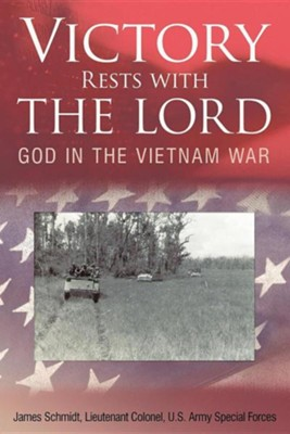 Victory Rests with the Lord: God in the Vietnam War  -     By: Lt. Col. James Schmidt
