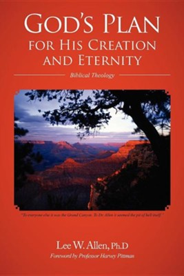 God's Plan for His Creation and Eternity: Biblical Theology  -     By: Lee W. Allen Ph.D.