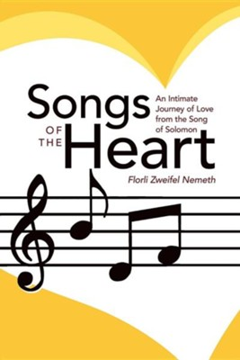 Songs of the Heart: An Intimate Journey of Love from the Song of Solomon  -     By: Florli Zweifel Nemeth