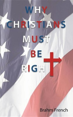 Why Christians Must Be Right  -     By: Brahm French