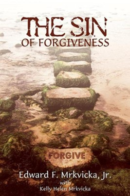 The Sin of Forgiveness  -     By: Edward F. Mrkvicka Jr., Kelly Helen Mrkvicka