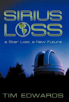 Sirius Loss: A Star Lost, a New FutureRevised Edition  -     By: Tim Edwards