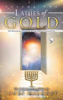 Ladies of Gold, Volume 2: The Remarkable Ministry of the Golden Candlestick  -     By: James Maloney