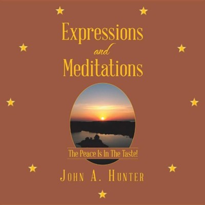 Expressions and Meditations: The Peace Is in the Taste!  -     By: John A. Hunter