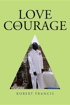 Love and Courage  -     By: Robert Francis
