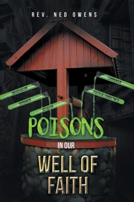 Poisons in Our Well of Faith  -     By: Ned Owens