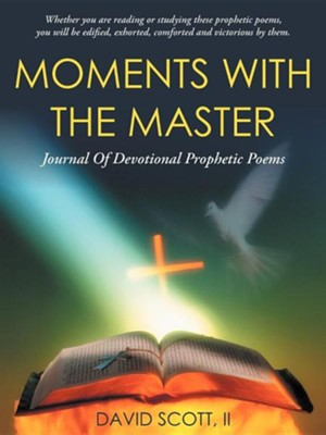 Moments with the Master: A Journal of Devotional Prophetic Poems  -     By: David Scott