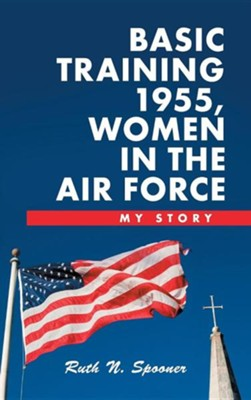 Basic Training 1955, Women in the Air Force: My Story  -     By: Ruth N. Spooner