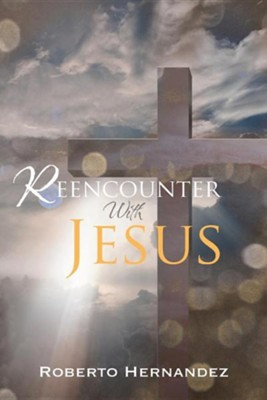 Reencounter with Jesus  -     By: Roberto Hernandez