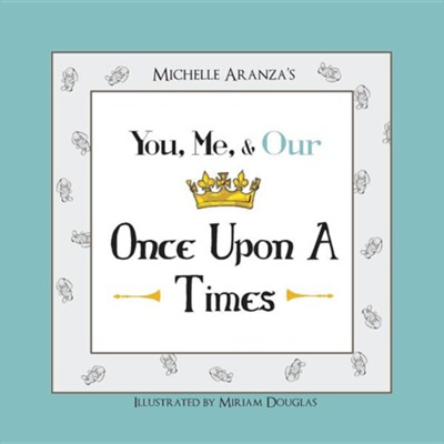 You, Me, & Our Once Upon a Times  -     By: Michelle Aranza