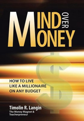 Mind Over Money: How to Live Like a Millionaire on Any Budget  -     By: Timolin R. Langin