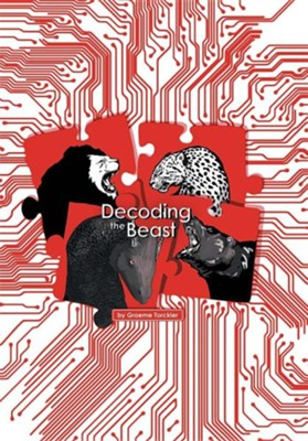 Decoding the Beast  -     By: Graeme Torckler