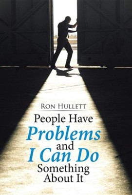 People Have Problems and I Can Do Something about It  -     By: Ron Hullett