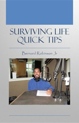 Surviving Life Quick Tips  -     By: Bernard Robinson Jr.