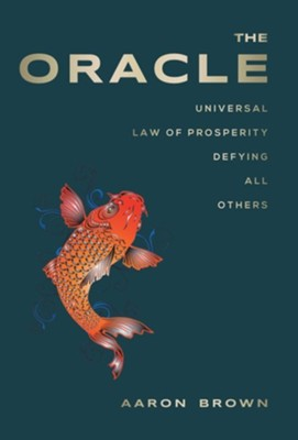 The Oracle: Universal Law of Prosperity  -     By: Aaron Brown