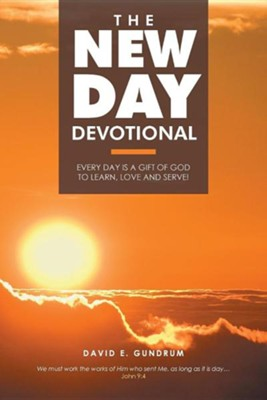 The New Day Devotional: Every Day Is a Gift of God to Learn, Love and Serve!  -     By: David E. Gundrum
