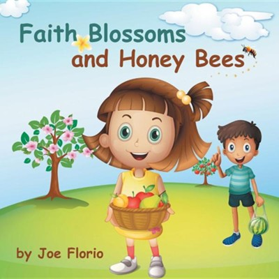 Faith, Blossoms and Honey Bees  -     By: Joe Florio