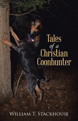 Tales of a Christian Coonhunter  -     By: William T. Stackhouse