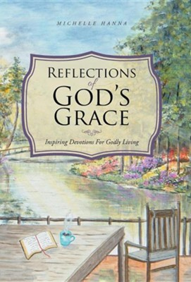 Reflections of God's Grace: Inspiring Devotions for Godly Living  -     By: Michelle Hanna