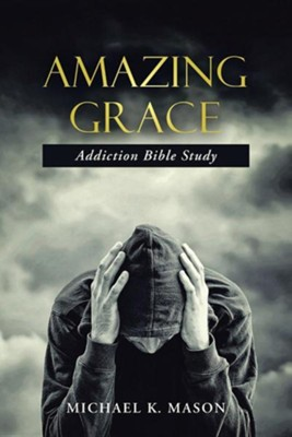 Amazing Grace Addiction Bible Study  -     By: Michael K. Mason