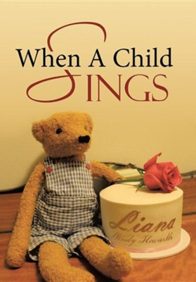 When a Child Sings  -     By: Liana Wendy Howarth