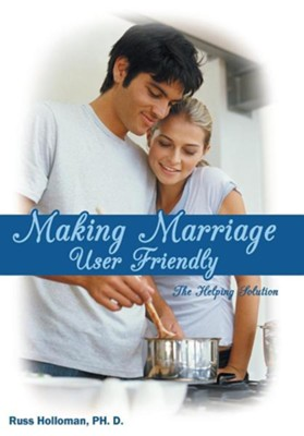 Making Marriage User Friendly: The Helping Solution  -     By: Russ Holloman Ph.D.